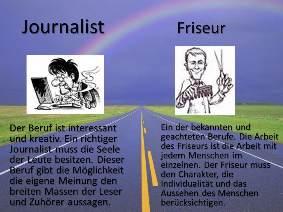 Journalist Friseur Journalist Friseur Der Beruf ist interessant und kreativ. Ein richtiger Journalist muss die Seele der Leute besitzen. Dieser Beruf