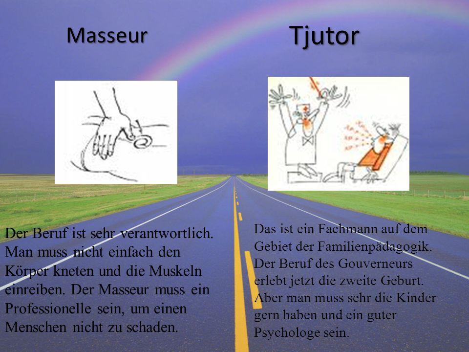 Masseur Masseur Tjutor Tjutor Der Beruf ist sehr verantwortlich. Man muss nicht einfach den Körper kneten und die Muskeln einreiben. Der Masseur muss