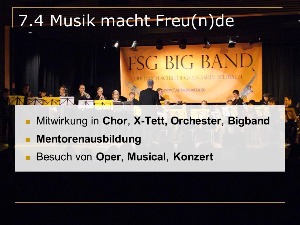 7.4 Musik macht Freu(n)de Mitwirkung in Chor, X-Tett, Orchester, Bigband Mentorenausbildung Besuch von Oper, Musical, Konzert