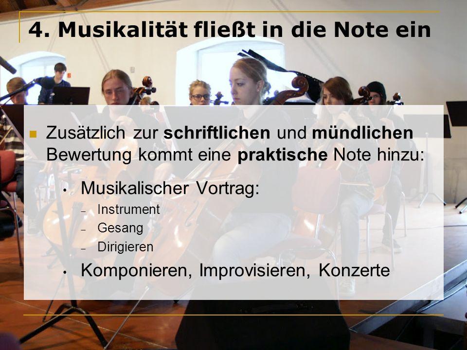 4. Musikalität fließt in die Note ein Zusätzlich zur schriftlichen und mündlichen Bewertung kommt eine praktische Note hinzu: Musikalischer Vortrag: I