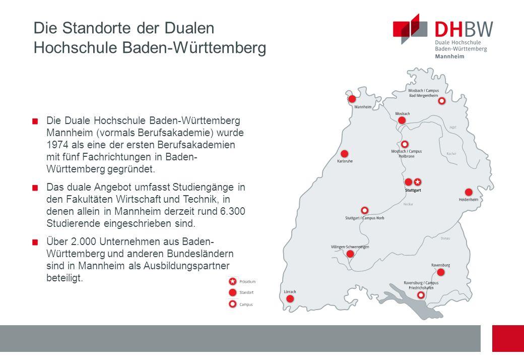 Die Standorte der Dualen Hochschule Baden-Württemberg Die Duale Hochschule Baden-Württemberg Mannheim (vormals Berufsakademie) wurde 1974 als eine der