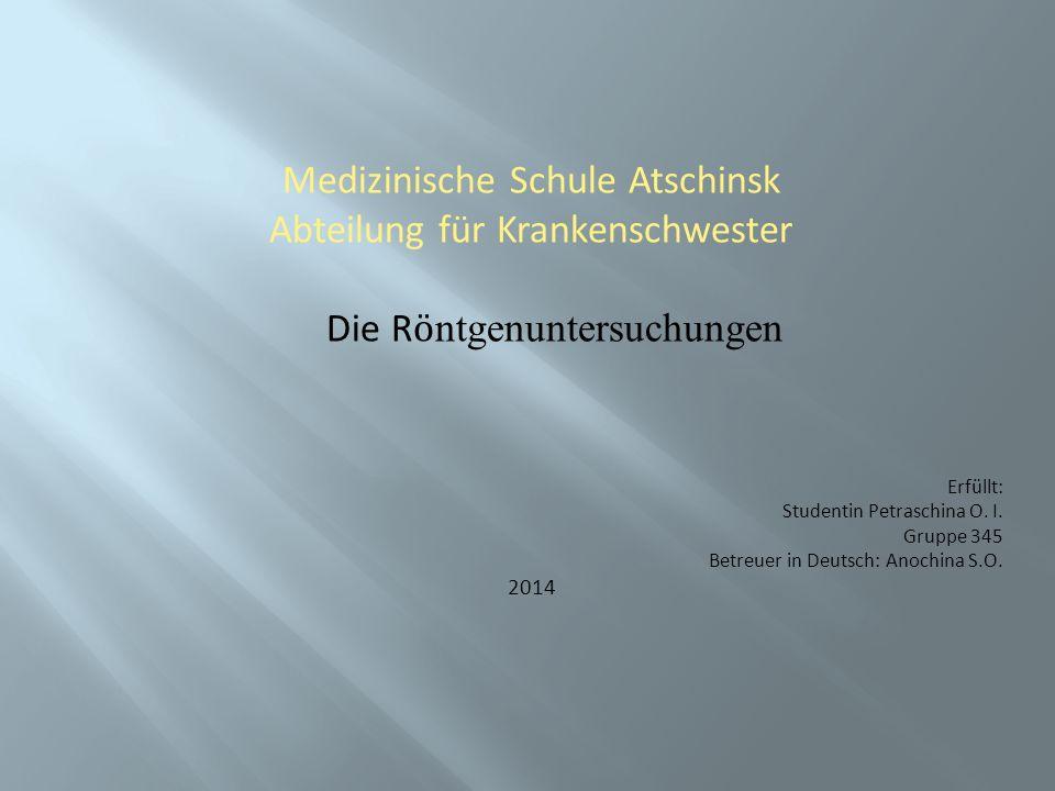Medizinische Schule Atschinsk Abteilung für Krankenschwester Die R ӧ ntgenuntersuchungen Erfüllt: Studentin Petraschina O.