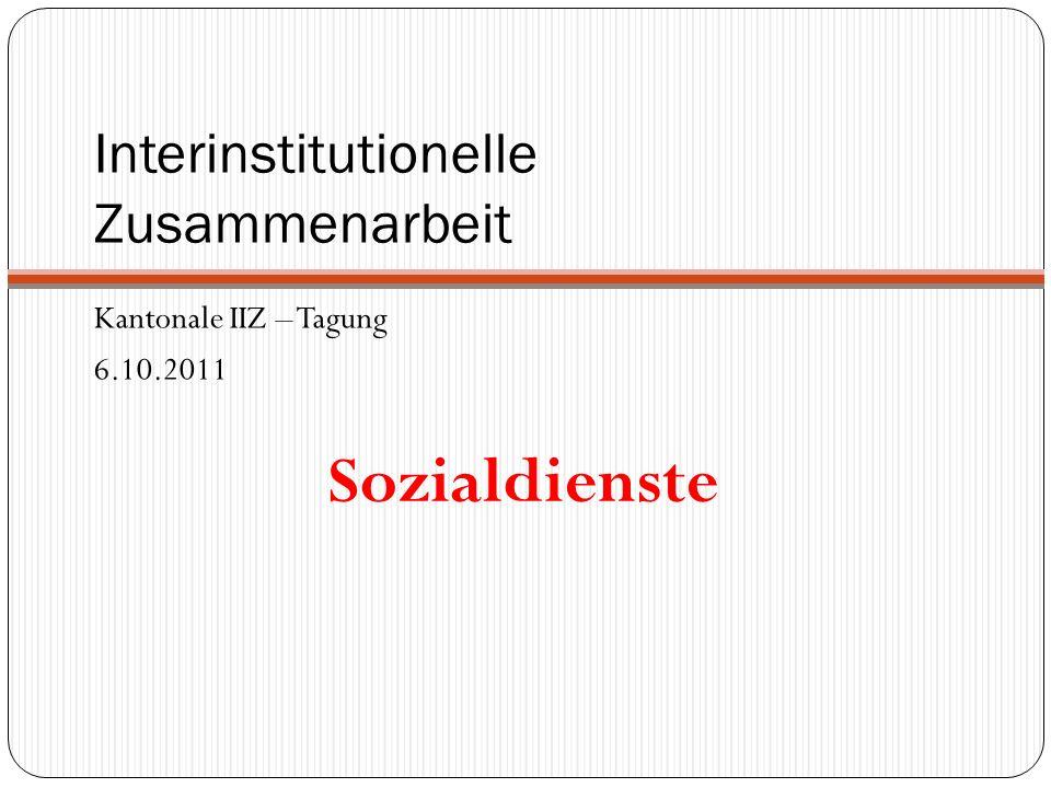 Interinstitutionelle Zusammenarbeit Kantonale IIZ – Tagung 6.10.2011 Sozialdienste