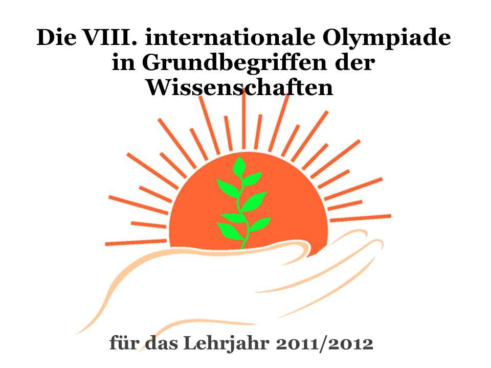für das Lehrjahr 2011/2012 Die VIII. internationale Olympiade in Grundbegriffen der Wissenschaften