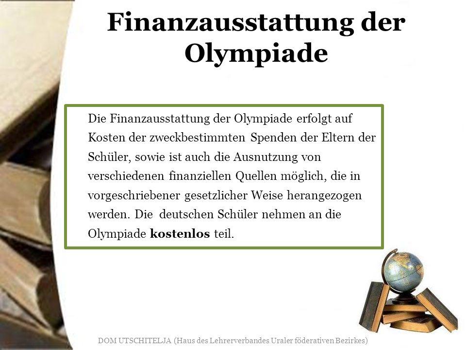 Finanzausstattung der Olympiade Die Finanzausstattung der Olympiade erfolgt auf Kosten der zweckbestimmten Spenden der Eltern der Schüler, sowie ist auch die Ausnutzung von verschiedenen finanziellen Quellen möglich, die in vorgeschriebener gesetzlicher Weise herangezogen werden.