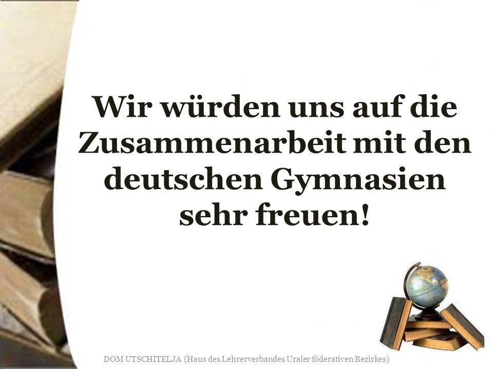 Wir würden uns auf die Zusammenarbeit mit den deutschen Gymnasien sehr freuen.
