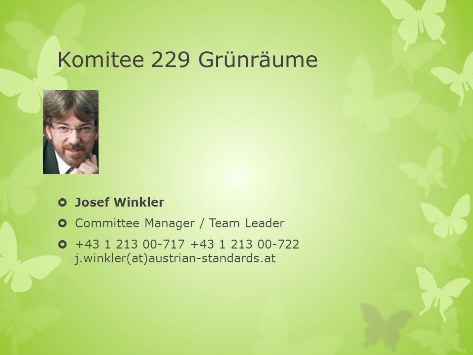 Komitee 229 Grünräume Josef Winkler Committee Manager / Team Leader +43 1 213 00-717 +43 1 213 00-722 j.winkler(at)austrian-standards.at