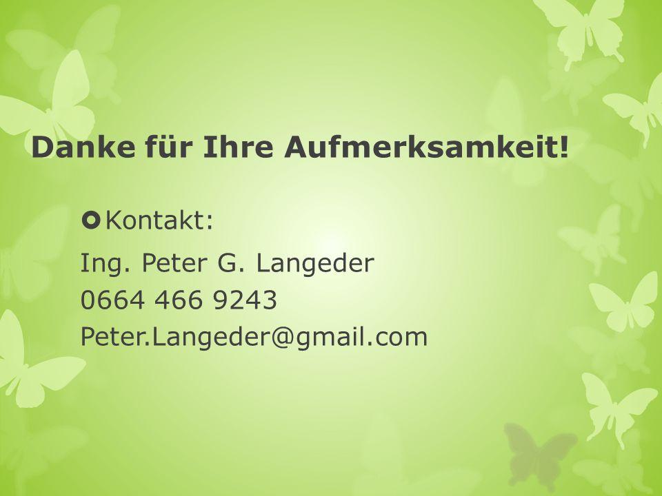 Danke für Ihre Aufmerksamkeit! Kontakt: Ing. Peter G. Langeder 0664 466 9243 Peter.Langeder@gmail.com