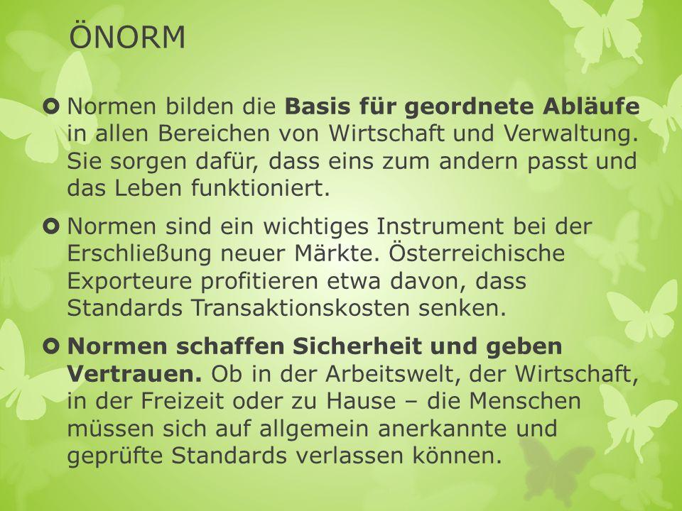 ÖNORM Eine Norm ist ein Dokument, das im Konsens erstellt von einer anerkannten Institution angenommen wurde und das für die allgemeine und wiederkehrende Anwendung Regeln, Leitlinien oder Merkmale für Tätigkeiten oder deren Ergebnisse festlegt.