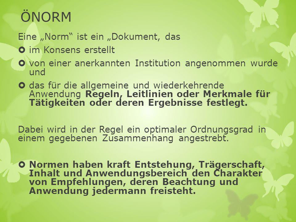ÖNORM Eine Norm ist ein Dokument, das im Konsens erstellt von einer anerkannten Institution angenommen wurde und das für die allgemeine und wiederkehr