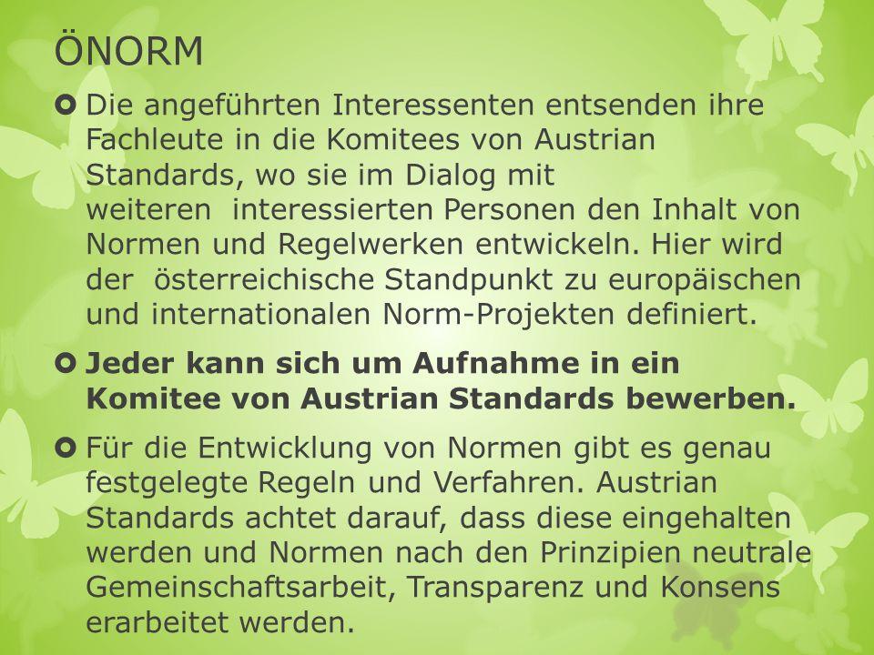ÖNORM Die angeführten Interessenten entsenden ihre Fachleute in die Komitees von Austrian Standards, wo sie im Dialog mit weiteren interessierten Pers