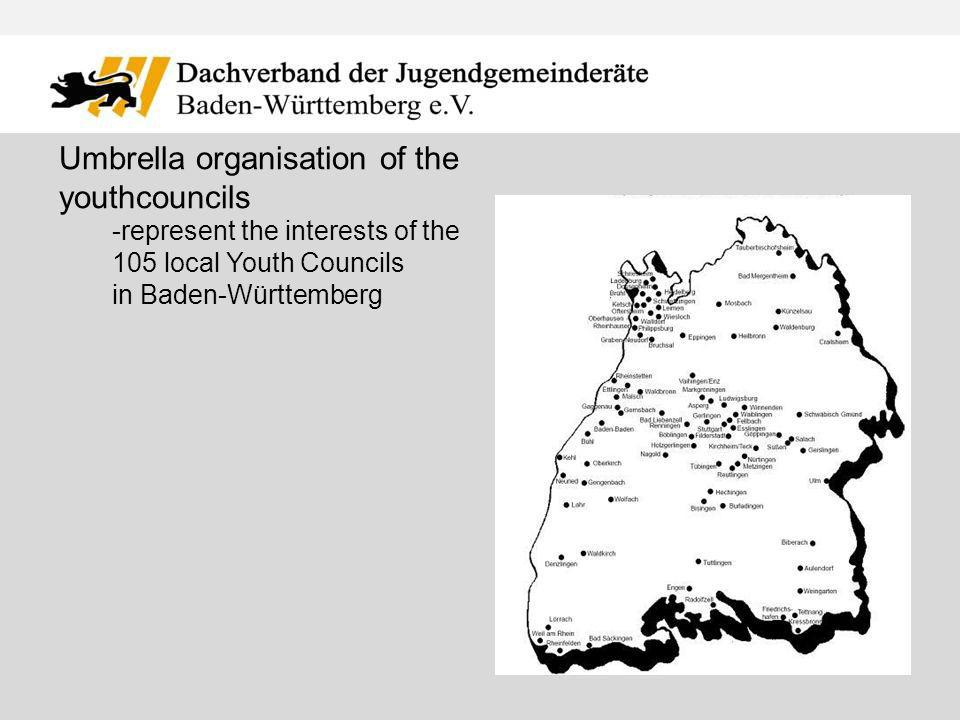 -represent the interests of the 105 local Youth Councils in Baden-Württemberg Umbrella organisation of the youthcouncils