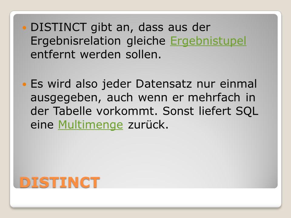 DISTINCT DISTINCT gibt an, dass aus der Ergebnisrelation gleiche Ergebnistupel entfernt werden sollen.Ergebnistupel Es wird also jeder Datensatz nur e