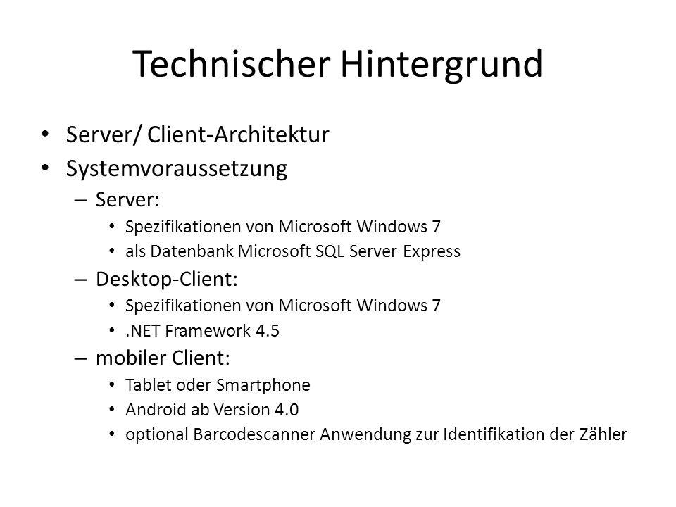 Technischer Hintergrund Server/ Client-Architektur Systemvoraussetzung – Server: Spezifikationen von Microsoft Windows 7 als Datenbank Microsoft SQL S
