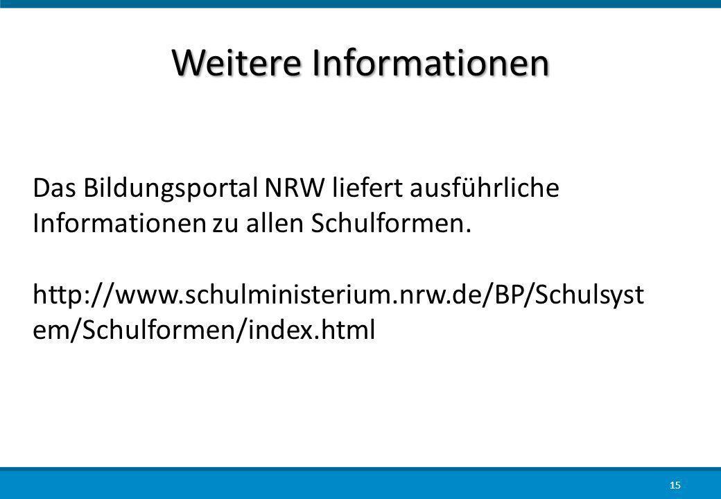 Weitere Informationen 15 Das Bildungsportal NRW liefert ausführliche Informationen zu allen Schulformen. http://www.schulministerium.nrw.de/BP/Schulsy