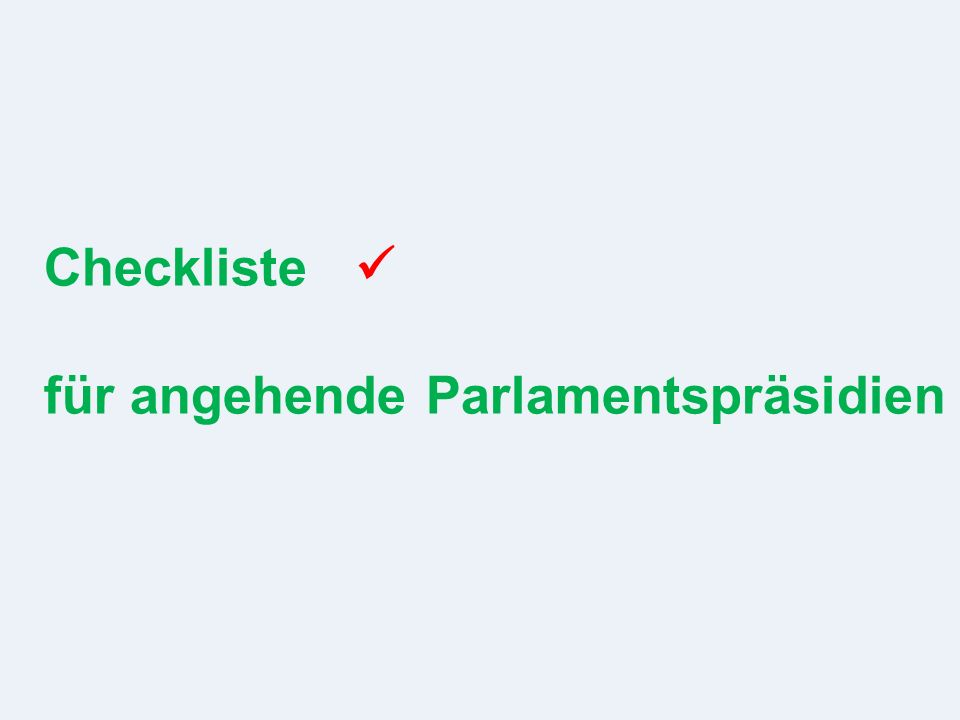 Checkliste für angehende Parlamentspräsidien