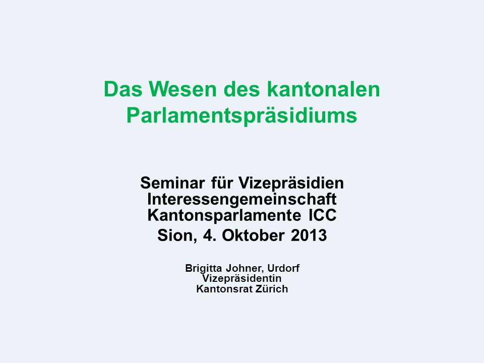 Das Wesen des kantonalen Parlamentspräsidiums Seminar für Vizepräsidien Interessengemeinschaft Kantonsparlamente ICC Sion, 4.