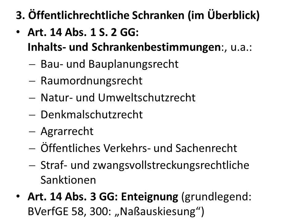 3. Öffentlichrechtliche Schranken (im Überblick) Art. 14 Abs. 1 S. 2 GG: Inhalts- und Schrankenbestimmungen:, u.a.: Bau- und Bauplanungsrecht Raumordn