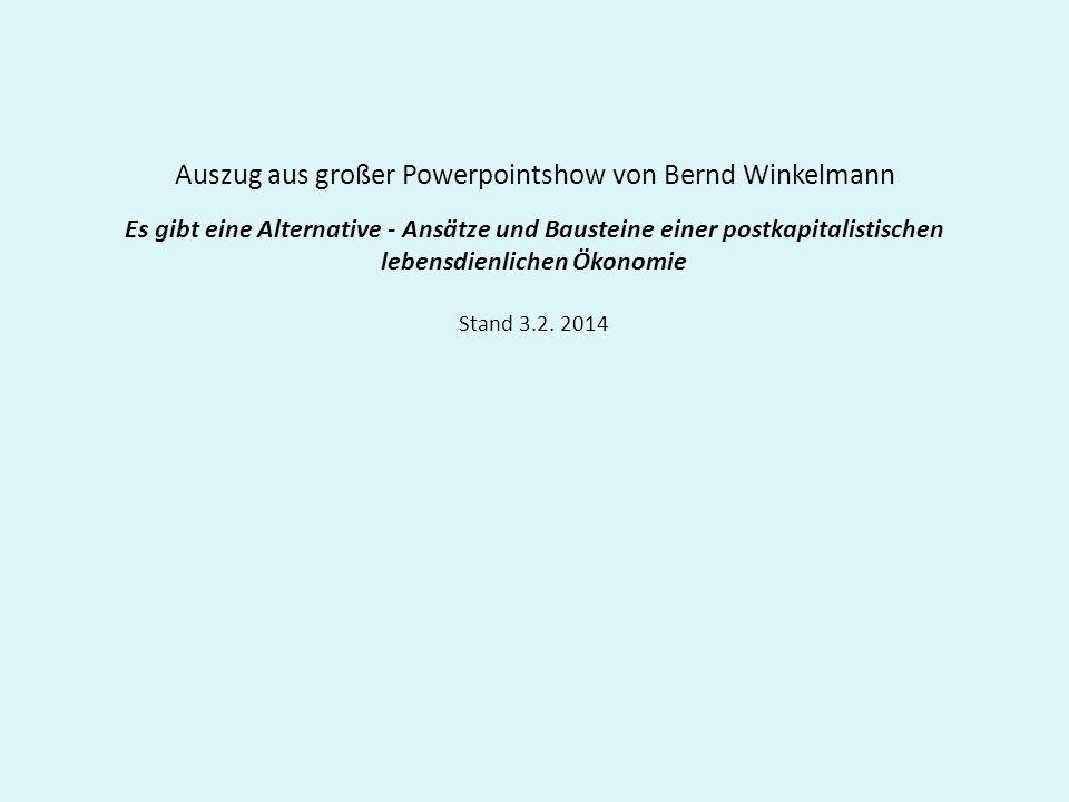 Auszug aus großer Powerpointshow von Bernd Winkelmann Es gibt eine Alternative - Ansätze und Bausteine einer postkapitalistischen lebensdienlichen Öko