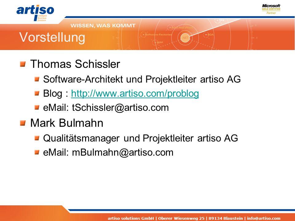 artiso solutions GmbH | Oberer Wiesenweg 25 | 89134 Blaustein | info@artiso.com Vorstellung Thomas Schissler Software-Architekt und Projektleiter artiso AG Blog : http://www.artiso.com/probloghttp://www.artiso.com/problog eMail: tSchissler@artiso.com Mark Bulmahn Qualitätsmanager und Projektleiter artiso AG eMail: mBulmahn@artiso.com