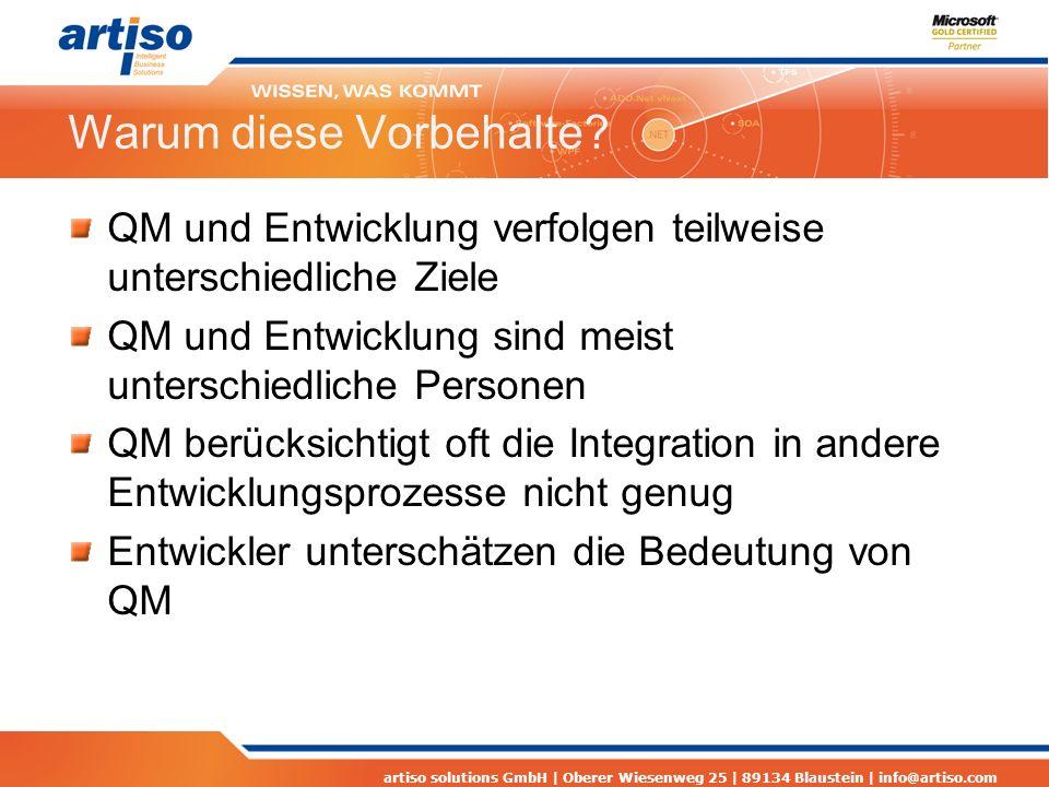 artiso solutions GmbH | Oberer Wiesenweg 25 | 89134 Blaustein | info@artiso.com Probleme im QM-Prozess QM ist mehr als Testen Requirements und Spezifikationen sind unvollständig Testability und Testautomatisierung Qualität ist mehr als nur Korrektheit Bereitschaft von allen Beteiligten, QM zu leben