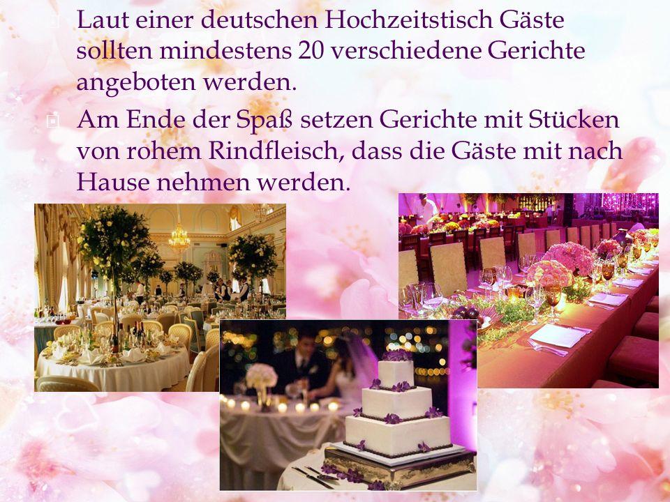 Laut einer deutschen Hochzeitstisch Gäste sollten mindestens 20 verschiedene Gerichte angeboten werden.