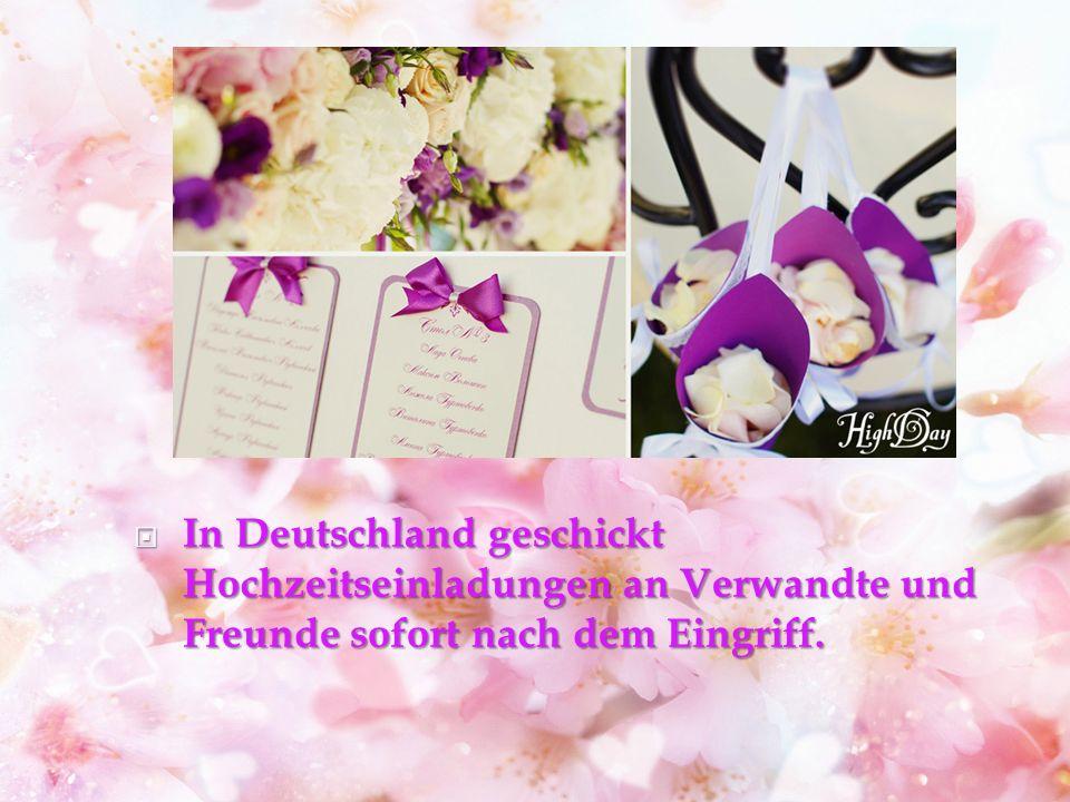 In Deutschland geschickt Hochzeitseinladungen an Verwandte und Freunde sofort nach dem Eingriff.