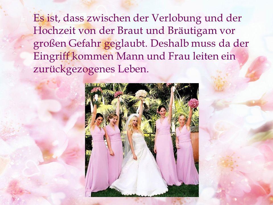 Es ist, dass zwischen der Verlobung und der Hochzeit von der Braut und Bräutigam vor großen Gefahr geglaubt.