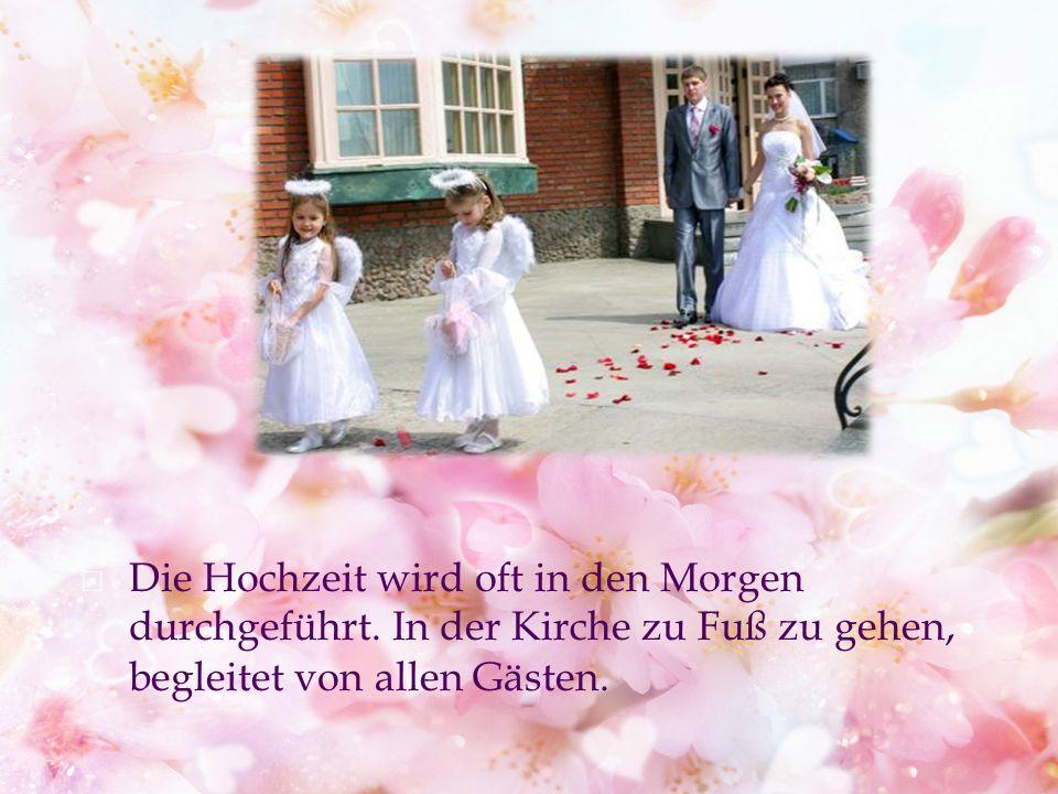 Die Hochzeit wird oft in den Morgen durchgeführt.