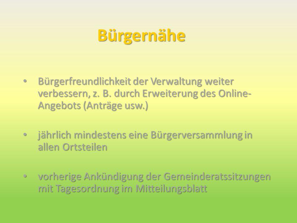 Bürgernähe Bürgerfreundlichkeit der Verwaltung weiter verbessern, z. B. durch Erweiterung des Online- Angebots (Anträge usw.) Bürgerfreundlichkeit der
