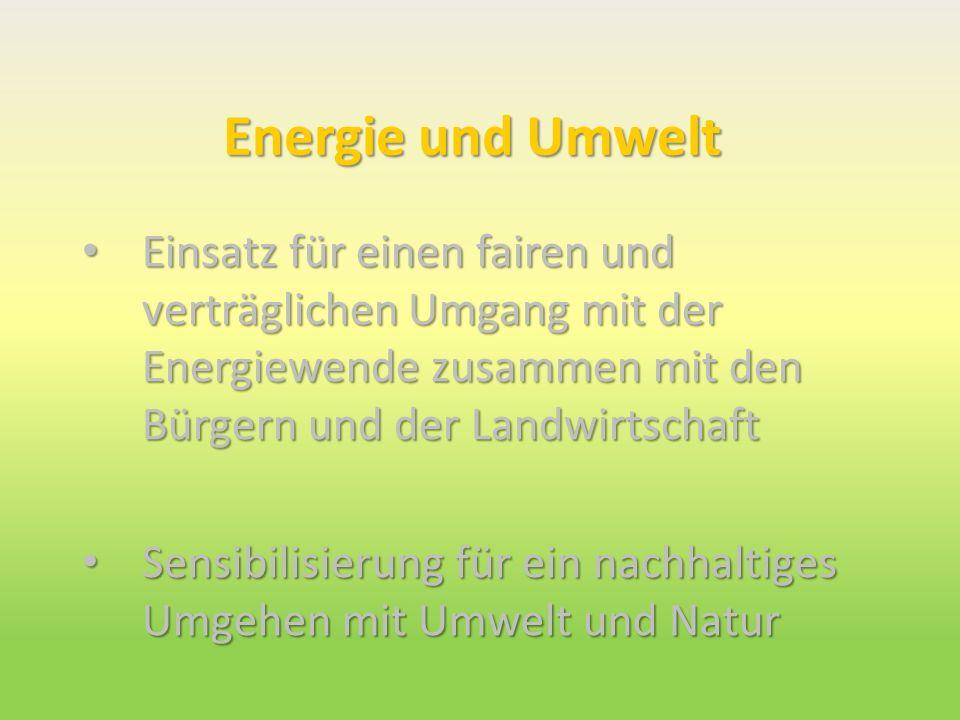 Energie und Umwelt Einsatz für einen fairen und verträglichen Umgang mit der Energiewende zusammen mit den Bürgern und der Landwirtschaft Einsatz für