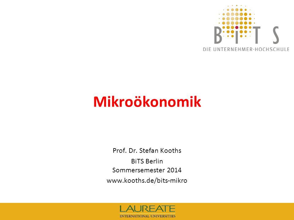 KOOTHS | BiTS: Mikroökonomik, Sommersemester 2014 1 Mikroökonomik Prof. Dr. Stefan Kooths BiTS Berlin Sommersemester 2014 www.kooths.de/bits-mikro
