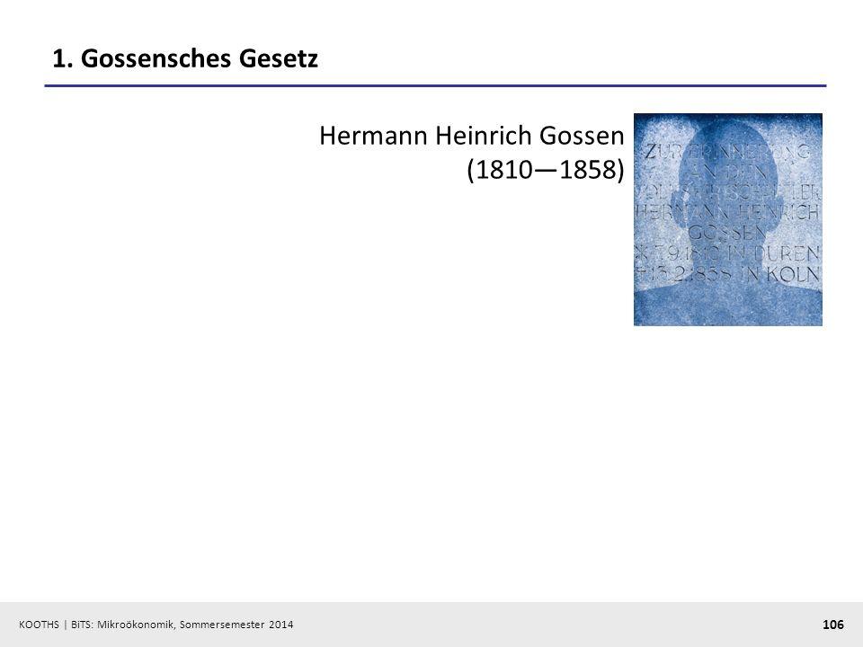 KOOTHS | BiTS: Mikroökonomik, Sommersemester 2014 106 1. Gossensches Gesetz Hermann Heinrich Gossen (18101858)