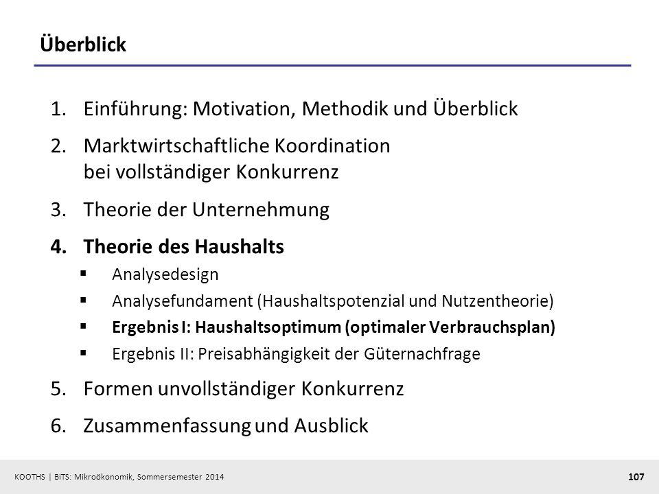 KOOTHS | BiTS: Mikroökonomik, Sommersemester 2014 107 Überblick 1.Einführung: Motivation, Methodik und Überblick 2.Marktwirtschaftliche Koordination b