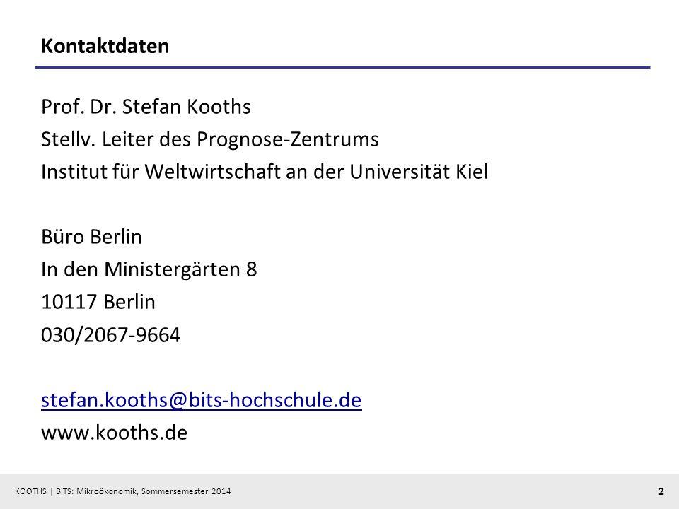 KOOTHS | BiTS: Mikroökonomik, Sommersemester 2014 2 Kontaktdaten Prof. Dr. Stefan Kooths Stellv. Leiter des Prognose-Zentrums Institut für Weltwirtsch