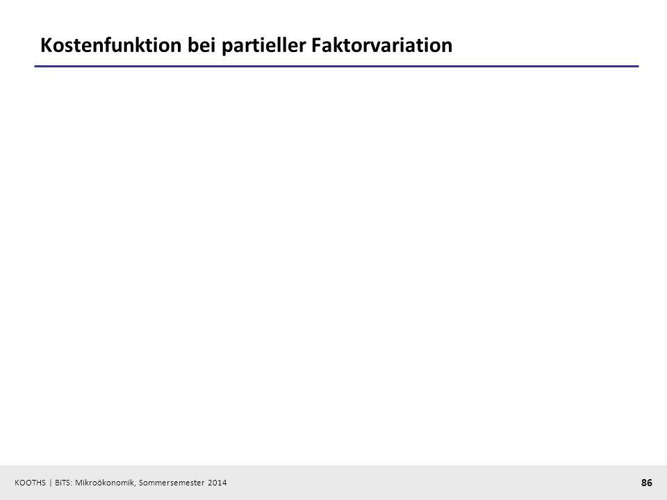 KOOTHS | BiTS: Mikroökonomik, Sommersemester 2014 86 Kostenfunktion bei partieller Faktorvariation