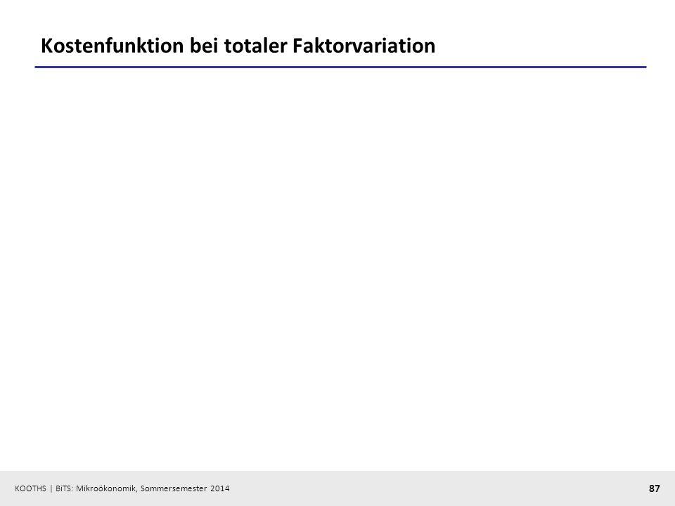 KOOTHS | BiTS: Mikroökonomik, Sommersemester 2014 87 Kostenfunktion bei totaler Faktorvariation