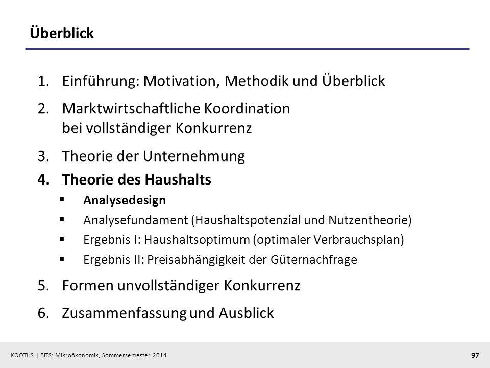 KOOTHS | BiTS: Mikroökonomik, Sommersemester 2014 97 Überblick 1.Einführung: Motivation, Methodik und Überblick 2.Marktwirtschaftliche Koordination be