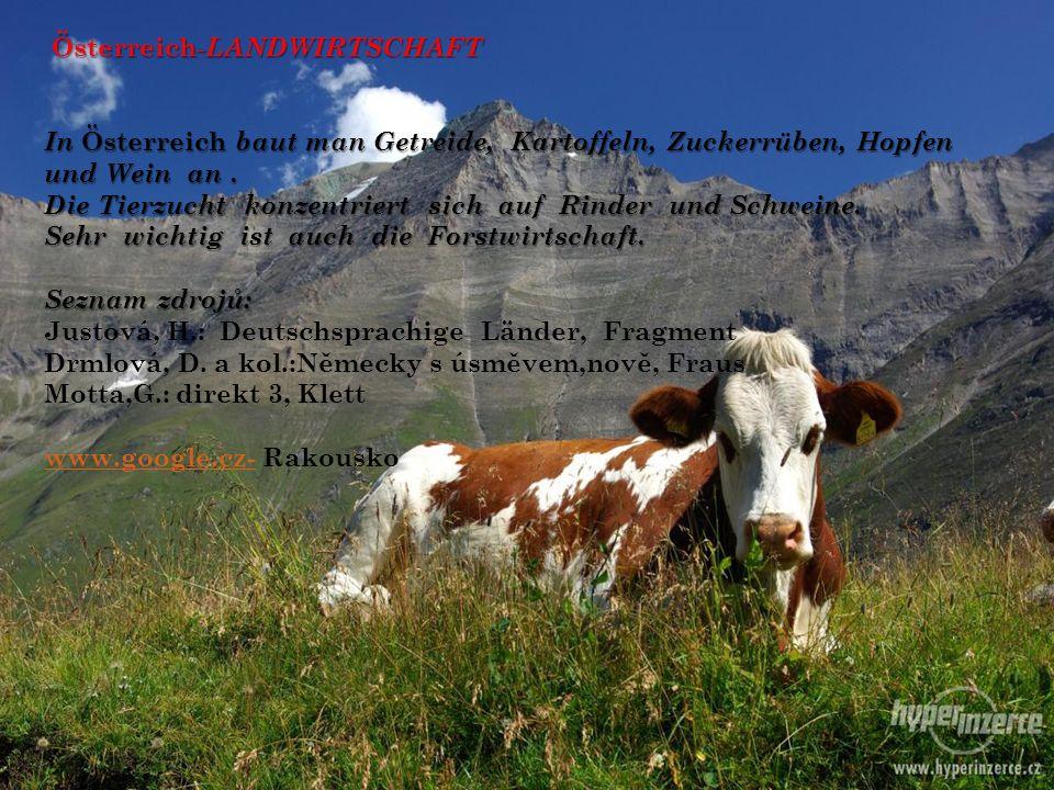 Österreich -LANDWIRTSCHAFT In Österreich baut man Getreide, Kartoffeln, Zuckerrüben, Hopfen und Wein an. Die Tierzucht konzentriert sich auf Rinder un