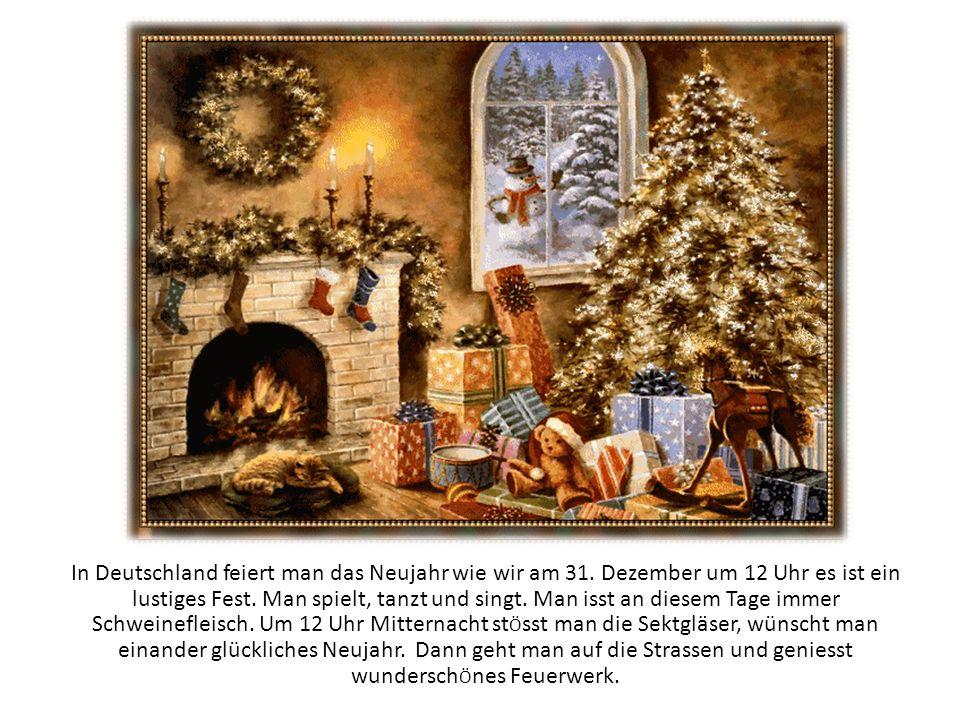 In Deutschland feiert man das Neujahr wie wir am 31. Dezember um 12 Uhr es ist ein lustiges Fest. Man spielt, tanzt und singt. Man isst an diesem Tage