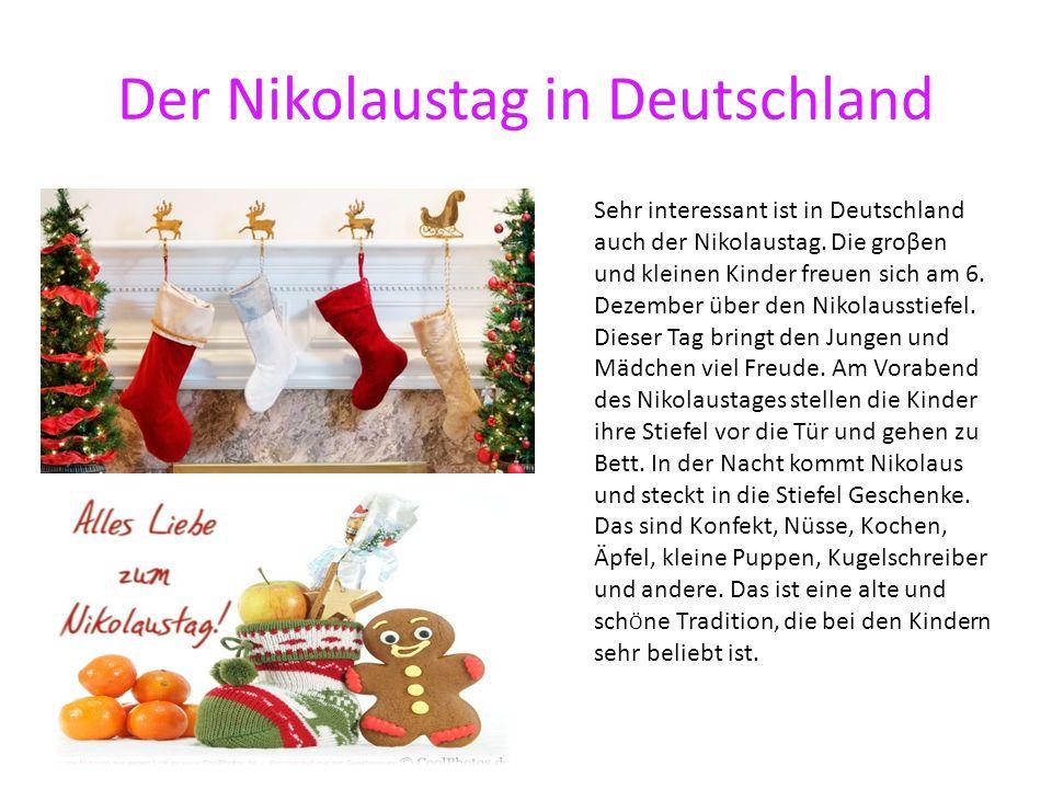 Der Nikolaustag in Deutschland Sehr interessant ist in Deutschland auch der Nikolaustag. Die groβen und kleinen Kinder freuen sich am 6. Dezember über
