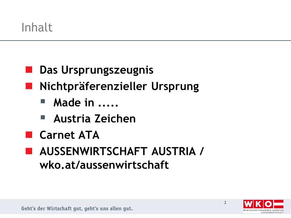 2 Inhalt Das Ursprungszeugnis Nichtpräferenzieller Ursprung Made in..... Austria Zeichen Carnet ATA AUSSENWIRTSCHAFT AUSTRIA / wko.at/aussenwirtschaft