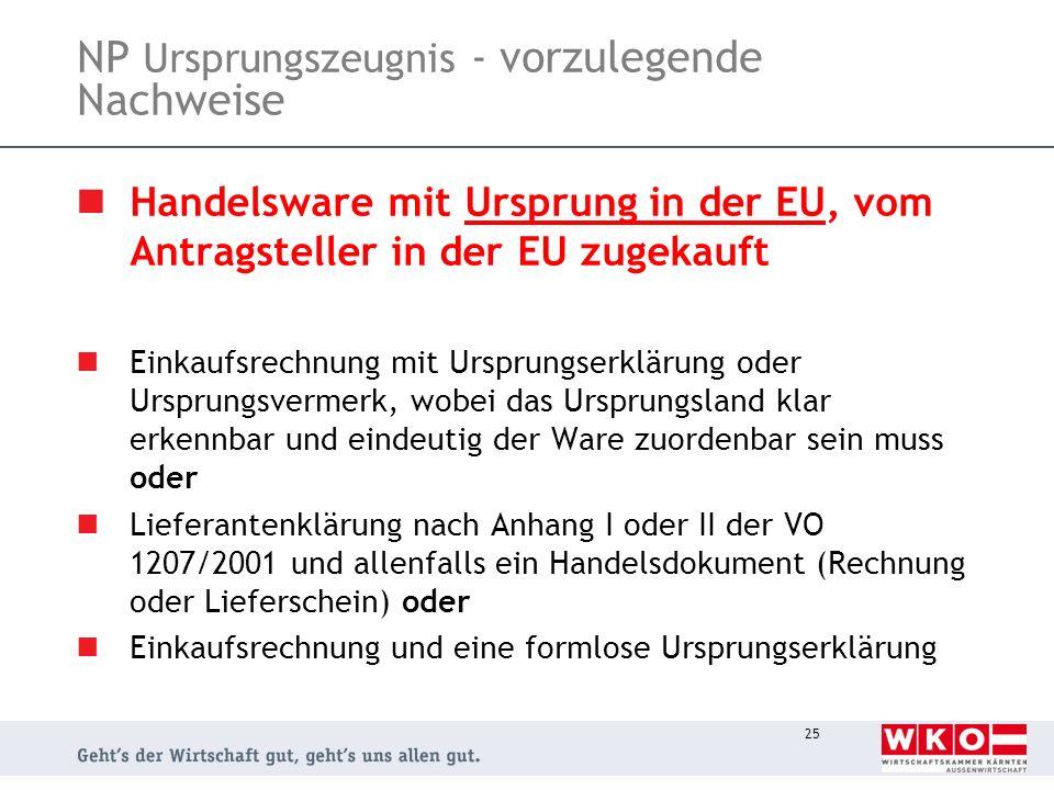 25 NP Ursprungszeugnis - vorzulegende Nachweise Handelsware mit Ursprung in der EU, vom Antragsteller in der EU zugekauft Einkaufsrechnung mit Ursprun