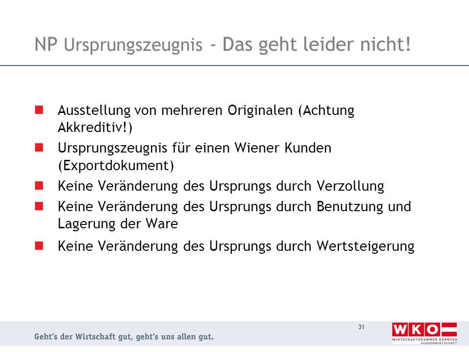 31 NP Ursprungszeugnis - Das geht leider nicht! Ausstellung von mehreren Originalen (Achtung Akkreditiv!) Ursprungszeugnis für einen Wiener Kunden (Ex
