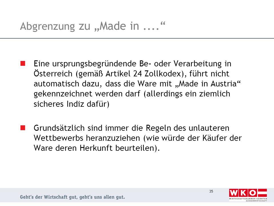 35 Abgrenzung zu Made in.... Eine ursprungsbegründende Be- oder Verarbeitung in Österreich (gemäß Artikel 24 Zollkodex), führt nicht automatisch dazu,