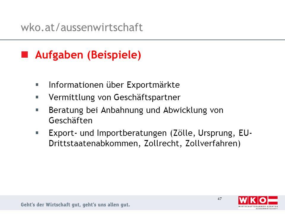 47 wko.at/aussenwirtschaft Aufgaben (Beispiele) Informationen über Exportmärkte Vermittlung von Geschäftspartner Beratung bei Anbahnung und Abwicklung