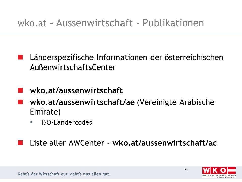 49 wko.at – Aussenwirtschaft - Publikationen Länderspezifische Informationen der österreichischen AußenwirtschaftsCenter wko.at/aussenwirtschaft wko.a