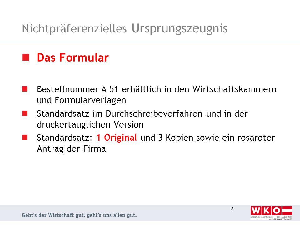 8 Nichtpräferenzielles Ursprungszeugnis Das Formular Bestellnummer A 51 erhältlich in den Wirtschaftskammern und Formularverlagen Standardsatz im Durc