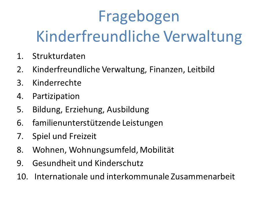 Fragebogen Kinderfreundliche Verwaltung 1.Strukturdaten 2.Kinderfreundliche Verwaltung, Finanzen, Leitbild 3.Kinderrechte 4.Partizipation 5.Bildung, E