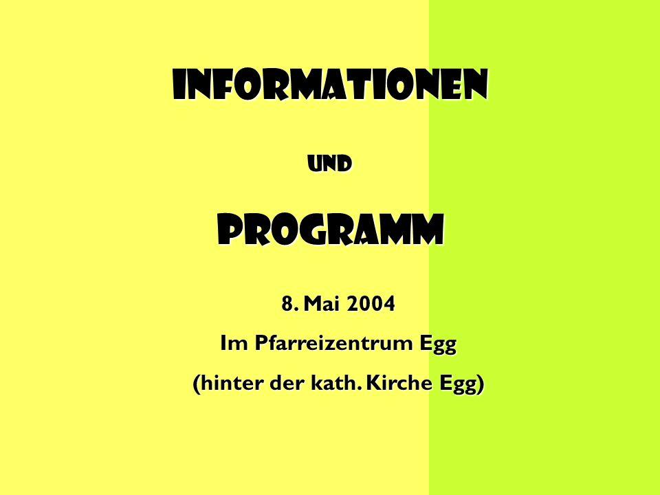 8. Mai 2004 Im Pfarreizentrum Egg (hinter der kath. Kirche Egg) InformationenundProgramm